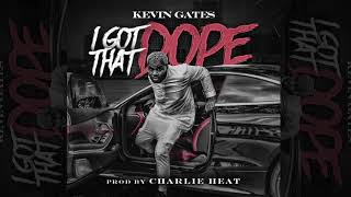 Kevin Gates - I Got That Dope [ Audio]