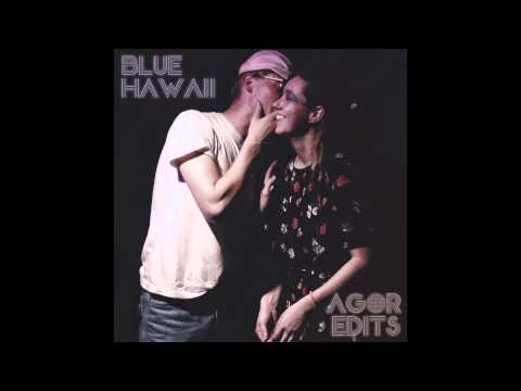 Blue Hawaii - Agor Edits (Full Mix)