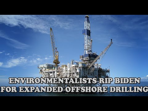 Environmentalists RIP Biden's Expanded Offshore Drilling