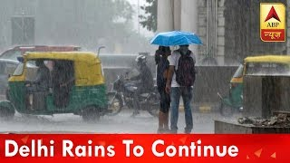 Weather Forecast: Delhi Rains To Continue With Reduced Intensity | ABP News
