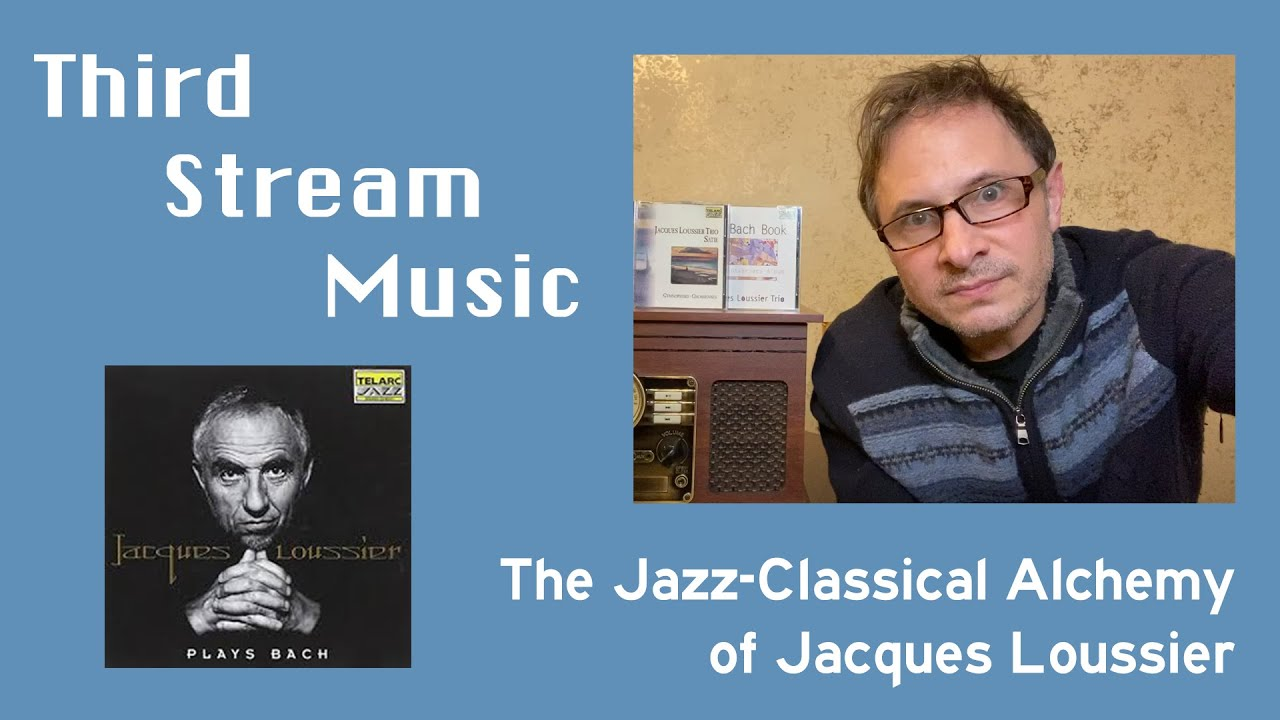 Third Stream Music - jazz mixed with classical - Jacques Loussier