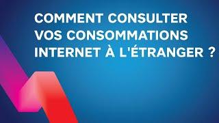 Comment consulter mes consommations INTERNET A L'ETRANGER ?