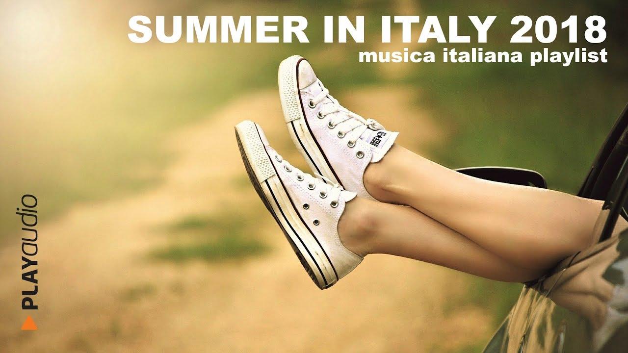 Summer In Italy 2018 Music Musica Italiana Estate 2018 Playlist Playaudio Youtube