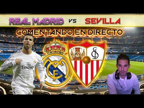 REAL MADRID vs SEVILLA FC   COMENTANDO EN VIVO   50mil BOTSCRIPTORES !!
