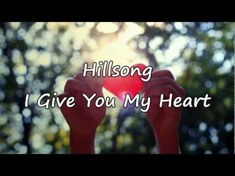 Hillsong - I Give You My Heart [with lyrics]