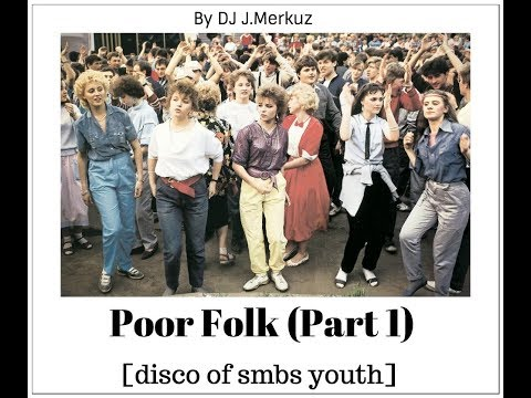 DJ J.Merkuz - Poor Folk - Part 1 (disco of smbs youth)