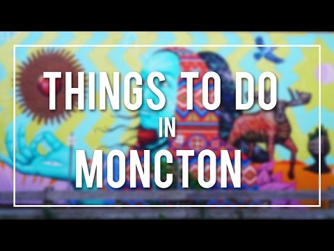 THINGS TO DO IN And AROUND MONCTON -  NEW BRUNSWICK | CANADA