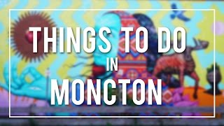 THINGS TO DO IN and AROUND MONCTON -  NEW BRUNSWICK   CANADA