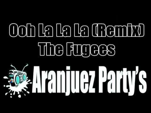 Ooh La La La (Remix) - The Fugees (Aranjuez'Partys)