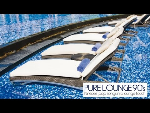 Top Lounge and Chillout Music - Pure Lounge 90's ( Nineties' Pop Songs in a Lounge Touch )