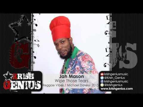 Jah Mason - Wipe Those Tears [Reggae Vibes Riddim] October 2015