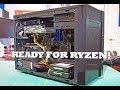 2017 Editing   Gaming Desktop Rebuild Part 1  Getting Ready for Ryzen