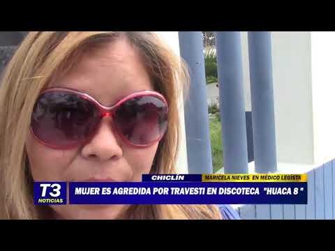 """MUJER ES AGREDIDA POR TRAVESTÍ EN DISCOTECA """"HUACA 8"""""""