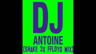 DJ ANTOINE - 3x Shake [FFLOYD MIX 2011]