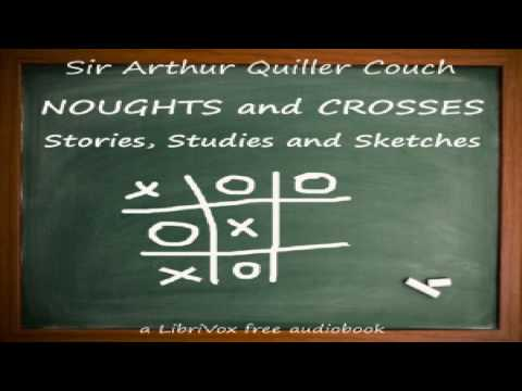 Noughts and Crosses: Stories, Studies and Sketches | Sir Arthur Thomas Quiller-Couch | Book | 3/3