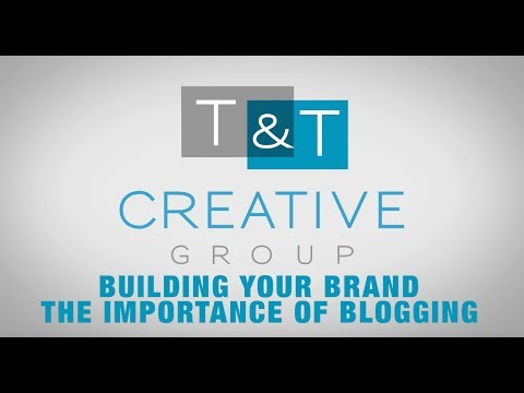 The Importance of Blogging - Brand Building Series