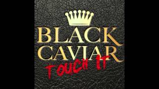Black Caviar - Touch It