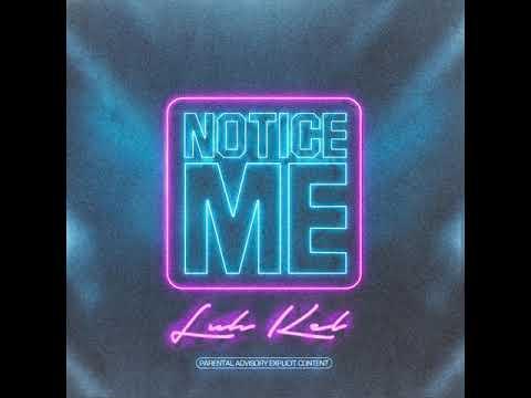 Luh Kel - Notice Me (Official Audio)