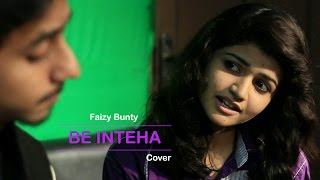 Be Inteha | Cover | Faizy Bunty Moni Rendition | Best Cover 2017 |