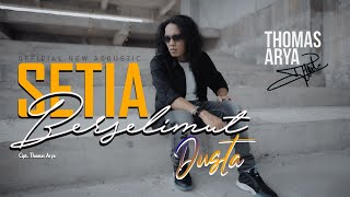 Download THOMAS ARYA - SETIA BERSELIMUT DUSTA (Official New Acoustic) MV