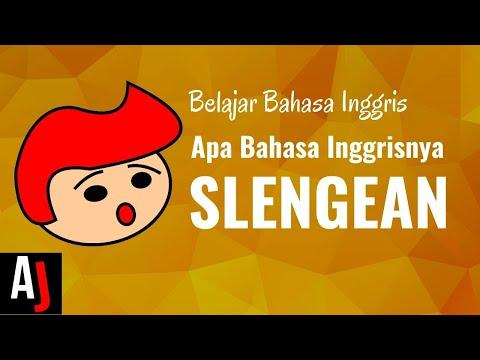 Apa Bahasa Inggrisnya SLENGEAN ?