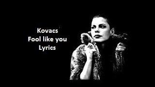 Kovacs  Fool Like You  Lyrics