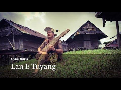 Lan E Tuyang  - Uyau Moris (Dayak Kenyah Song)