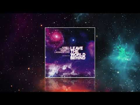 Axwell Ingrosso Angello Laidback Luke - Leave The World Behind (Bottai Remix)