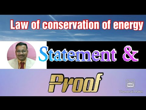 LAW OF CONSERVATION OF ENERGY , STATEMENT & PROOF
