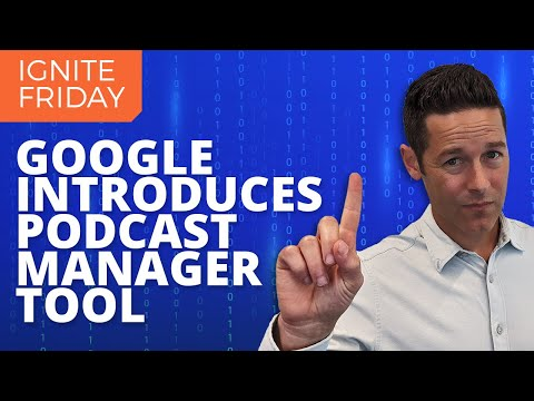 New Google Podcast Manager Tool and More!
