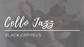 Cello Jazz - Black Orpheus (Manha De Carnaval) - Guitar Cello Duo