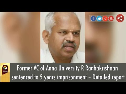 Former VC of Anna University R Radhakrishnan sentenced to 5 years imprisonment – Detailed report