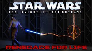 Renegade for Life: Jedi Knight II - Jedi Outcast