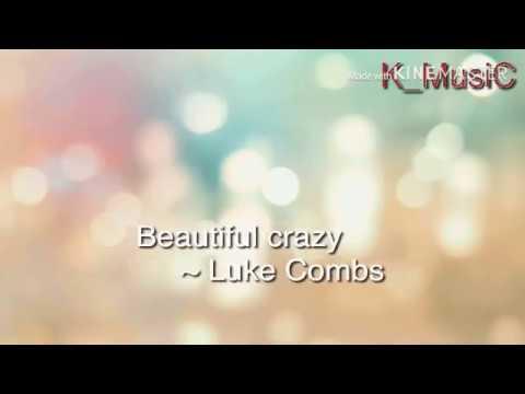 Beautiful Crazy Lyrics Luke Combs Youtube
