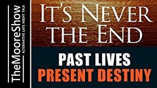 It's Never The End. Past Lives Present Destiny -  teachings of Dr. Brian Weiss