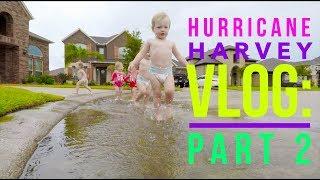 Hurricane Harvey VLOG: Part 2