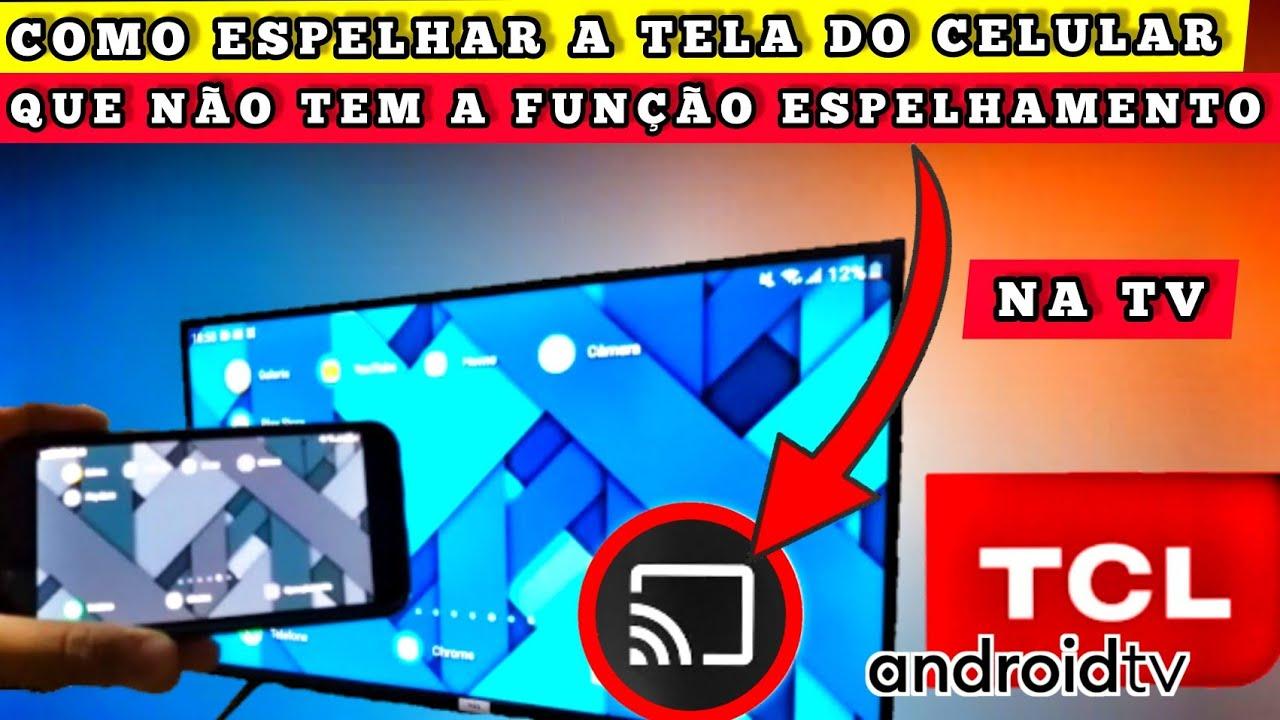 COMO ESPELHAR/TRANSMITIR  QUALQUER CELULAR QUE NAO POSSUI ESTA FUNÇÃO NA TV TCL ANDROID