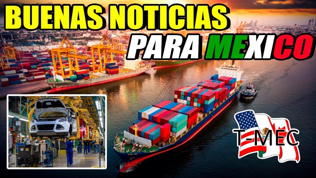T-MEC Comienza a dar los primeros Resultados Positivos para México