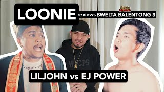 LOONIE | BREAK IT DOWN: Rap Battle Review E173 | BWELTA BALENTONG 3: LILJOHN vs EJ POWER