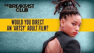 willow-smith-would-direct-an-artsy-adult-film-what-kind-would-you-direct
