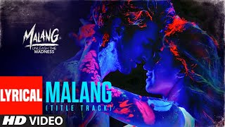 LYRICAL: Malang: Title Song | Aditya Roy Kapur, Disha Patani, Anil K, Kunal K | Ved Sharma | Mohit S