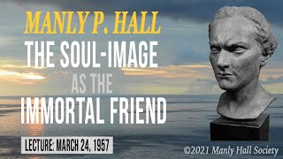 Manly P. Hall - The Soul Image as the Immortal Friend *Unreleased*