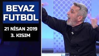 (..) Beyaz Futbol 21 Nisan 2019 Kısım 3/3 - Beyaz TV