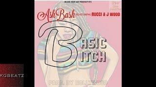 AshBash ft. Rucci, J. Wood - Basic Bitch [New 2016]