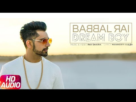 Dream Boy ( Full Audio Song ) | Babbal Rai | Latest Punjabi Song 2017 | Pav Dharia | Maninder Kailey