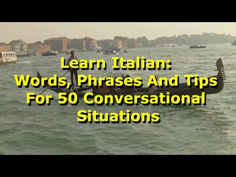 Learn Italian: Words, Phrases And Tips For 50+ Conversational Situations
