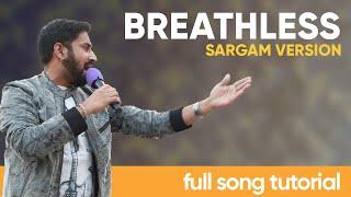 BREATHLESS FULL SONG TUTORIAL | SARGAM VERSION | SHANKAR MAHADEVAN | KARTIK RAMAN