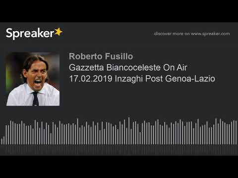 Gazzetta Biancoceleste On Air 17.02.2019 Inzaghi Post Genoa-Lazio (creato con Spreaker)