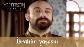 İbrahim yaşasın - Muhteşem Yüzyıl 13. Bölüm