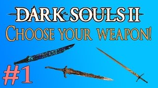 Darksouls 2 - Choose your weapon! Round 1